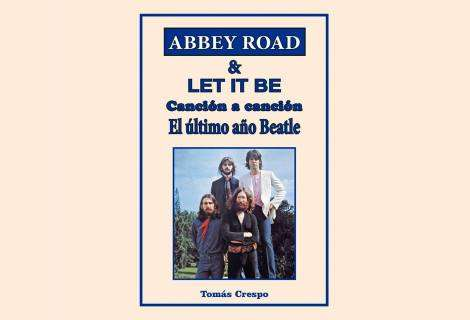 "Editorial California publica ""Abbey Road & Let It Be, canción a canción"", un libro de Tomás Crespo"