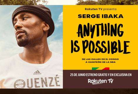 Rakuten TV estrena su nuevo documental exclusivo, Anything is Possible, sobre el ascenso de Serge Ibaka