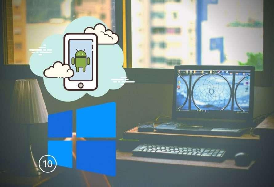 ¿Cómo aprovechar la conectividad entre Android y Windows 10?