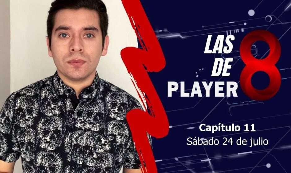 Las 8 de Player 8: capítulo 11
